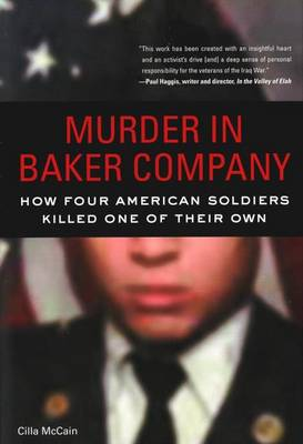 Murder in Baker Company: How Four American Soldiers Killed One of Their Own (Hardback)