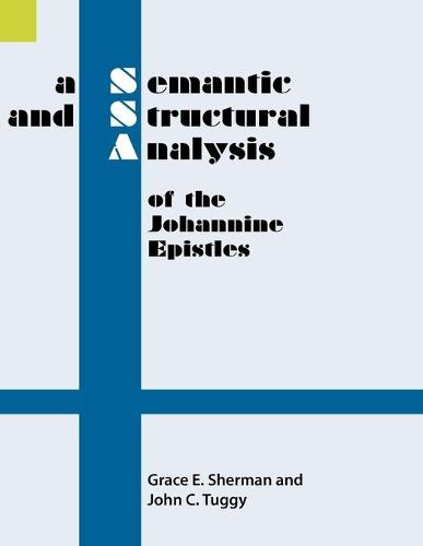 A Semantic and Structural Analysis of the Johannine Epistles (Paperback)