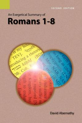 An Exegetical Summary of Romans 1-8, 2nd Edition (Paperback)