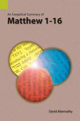 An Exegetical Summary of Matthew 1-16 (Paperback)