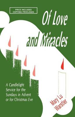 Of Love And Miracles: A Candlelight Service For The Sundays In Advent Or For Christmas Eve (Paperback)