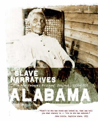 Alabama Slave Narratives: Slave Narratives from the Federal Writers' Project 1936-1938 - Slave Narratives (Paperback)