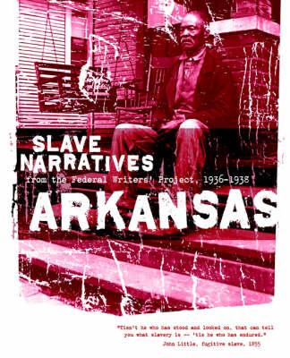 Arkansas Slave Narratives: Slave Narratives from the Federal Writers' Project 1936-1938 - Slave Narratives (Paperback)
