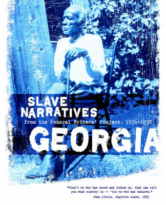 Georgia Slave Narratives: Slave Narratives from the Federal Writers' Project 1936-1938 - Slave Narratives (Paperback)