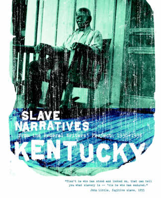 Kentucky Slave Narratives: Slave Narratives from the Federal Writers' Project 1936-1938 - Slave Narratives (Paperback)