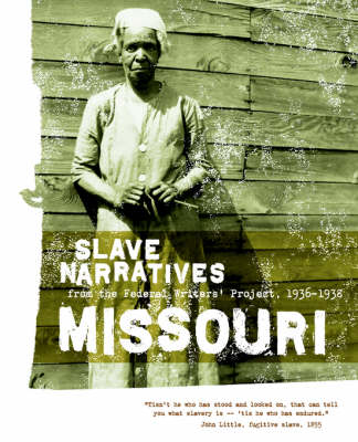 Missouri Slave Narratives: Slave Narratives from the Federal Writers' Project 1936-1938 - Slave Narratives (Paperback)