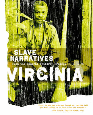 Virginia Slave Narratives: Slave Narratives from the Federal Writers' Project 1936-1938 - Slave Narratives (Paperback)