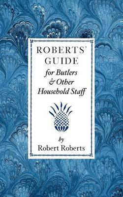 Roberts' Guide for Butlers & Household St (Paperback)