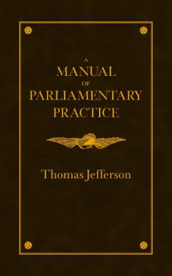 Manual of Parliamentary Practice (Paperback)