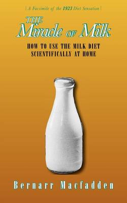 The Miracle of Milk: How to Use the Milk Diet Scientifically at Home (Paperback)