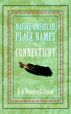 Native American Place Names of Connecticut - Native American Place Names (Paperback)