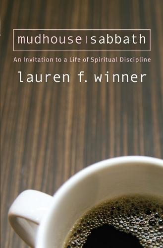 Mudhouse Sabbath: An Invitation to a Life of Spiritual Discipline (Paperback)