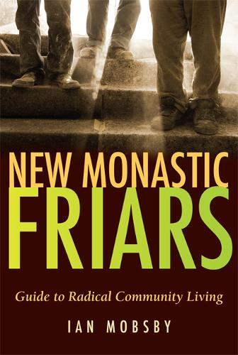 New Monastic Friars: A Guide to Radical Community Living (Paperback)