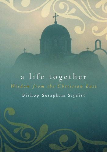 A Life Together: Wisdom of Community from the Christian East (Paperback)