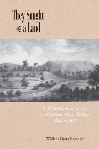 They Sought a Land: A Settlement in the Arkansas River Valley, 1840-1870 (Hardback)