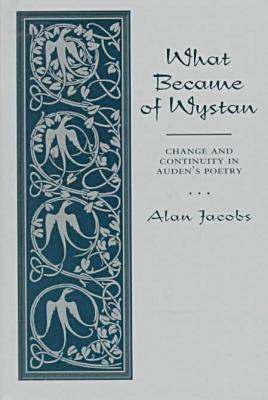 What Became of Wystan: Change and Continuity in Auden's Poetry (Hardback)