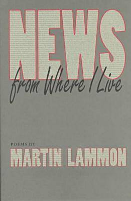 News from Where I Live: Poems / by Martin Lammon. (Hardback)