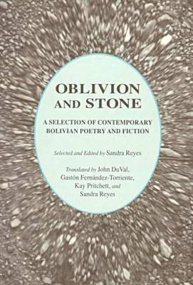 Oblivion and Stone: A Selection of Contemporary Bolivian Poetry and Fiction (Paperback)