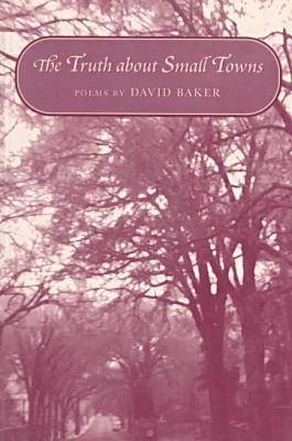 The Truth about Small Towns: Poems (Paperback)