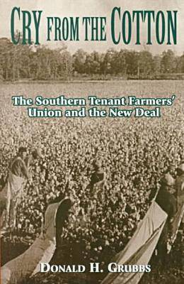 Cry from the Cotton: Southern Tenant Farmers' Union and the New Deal (Paperback)