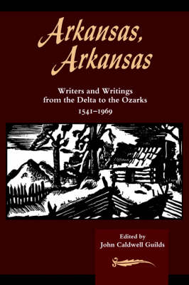 Arkansas, Arkansas 1: Writers and Writings from the Delta to the Ozarks (Hardback)