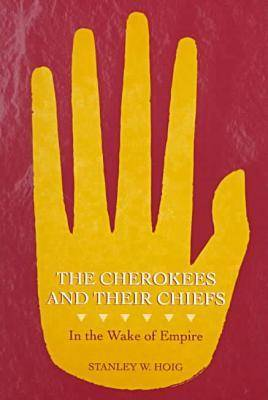 The Cherokees and Their Chiefs: In the Wake of Empire (Paperback)