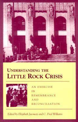 Understanding the Little Rock Crisis: An Exercise in Remembrance and Reconciliation (Paperback)