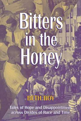 Bitters in the Honey: Tales of Hope and Disappointment Across Divides of Race and Time (Hardback)