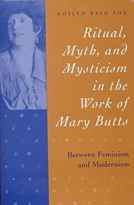 Ritual, Myth and Mysticism in the Work of Mary Butts: Between Feminism and Modernism (Hardback)