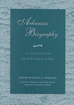 Arkansas Biography: A Collection of Notable Lives (Paperback)