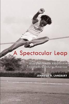 A Spectacular Leap: Black Women Athletes in Twentieth-Century America (Hardback)