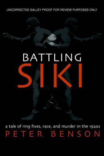 Battling Siki: A Tale of Ring Fixes, Race, and Murder in the 1920s (Hardback)