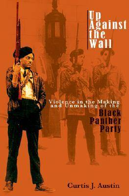 Up Against the Wall: Violence in the Making and Unmaking of the Black Panther Party (Hardback)