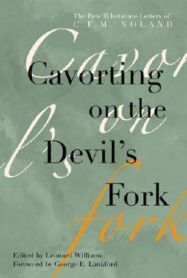 Cavorting on the Devil's Fork: The Pete Whetstone Letters of C. F. M. Noland (Paperback)