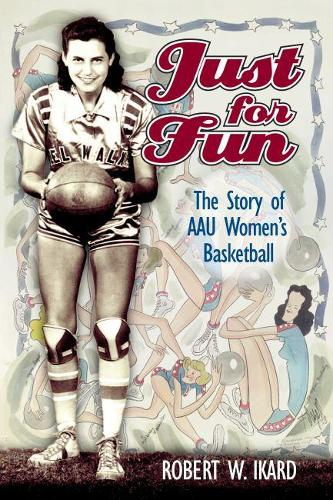 Just for Fun: The Story of AAU Women's Basketball (Paperback)