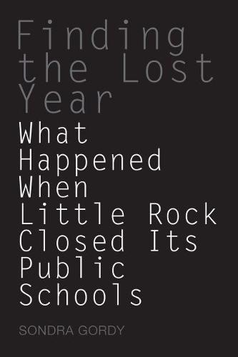 Finding the Lost Year: What Happened When Little Rock Closed Its Public Schools? - University of Arkansas Press Poetry Series (Hardback)