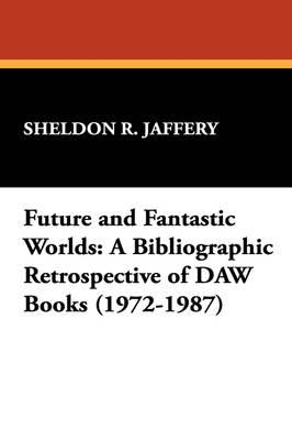 Future and Fantastic Worlds: A Bibliographic Retrospective of DAW Books (1972-1987) (Paperback)