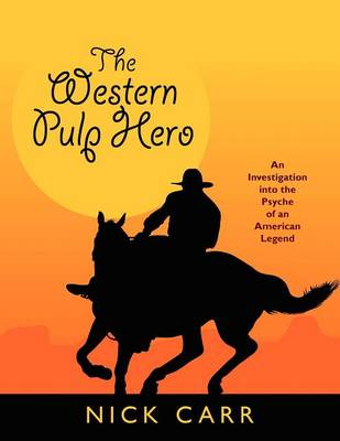 The Western Pulp Hero: An Investigation into the Psyche of an American Legend (Paperback)