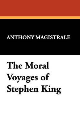 Moral Voyages of Stephen King - Starmont Studies in Literary Criticism S. (Paperback)