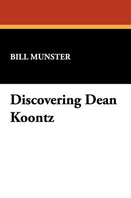 Discovering Dean Koontz: Essays on America's Bestselling Writer of Suspense and Horror Fiction - I.O.Evans Studies in the Philosophy & Criticism of Literature v. 19. (Paperback)