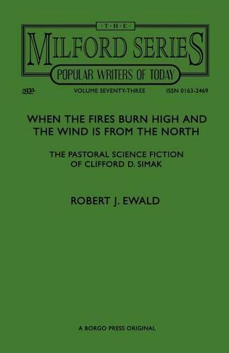 When the Fires Burn High and The Wind is From the North: The Pastoral Science Fiction of Clifford D. Simak (Paperback)