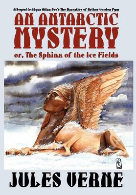 An Antarctic Mystery; Or, the Sphinx of the Ice Fields: A Sequel to Edgar Allan Poe's the Narrative of Arthur Gordon Pym (Hardback)