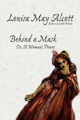 Behind a Mask, Or, a Woman's Power (Hardback)