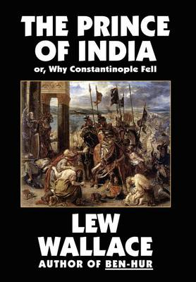 The Prince of India, or Why Constantinople Fell (Hardback)