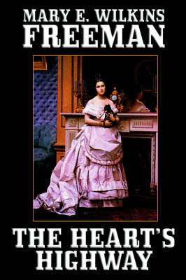 The Heart's Highway: A Romance of Virginia in the Seventeenth Century (Hardback)