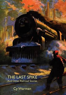 The Last Spike and Other Railroad Stories (Hardback)