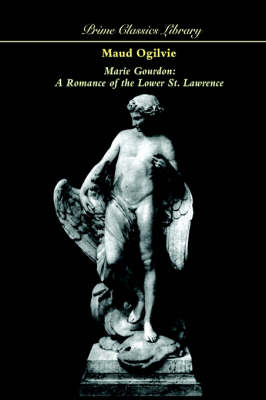 Marie Gourdon: A Romance of the Lower St. Lawrence (Paperback)