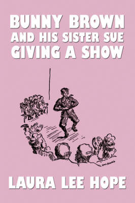 Bunny Brown and His Sister Sue Giving a Show - Bunny Brown and His Sister Sue (Paperback) (Paperback)