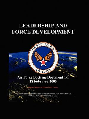 Air Force Doctrinal Document 1-1: Leadership and Force Development (Paperback)