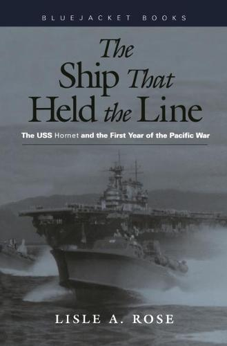 The Ship that Held the Line: The USS Hornet and the First Year of the Pacific War (Paperback)